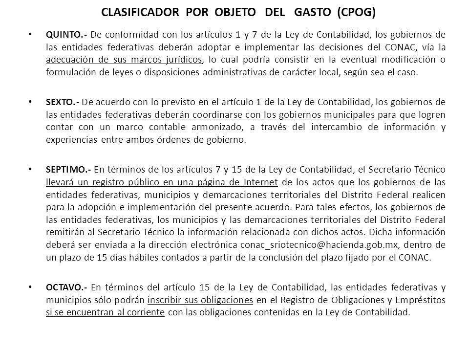 QUINTO.- De conformidad con los artículos 1 y 7 de la Ley de Contabilidad, los gobiernos de las entidades federativas deberán adoptar e implementar la