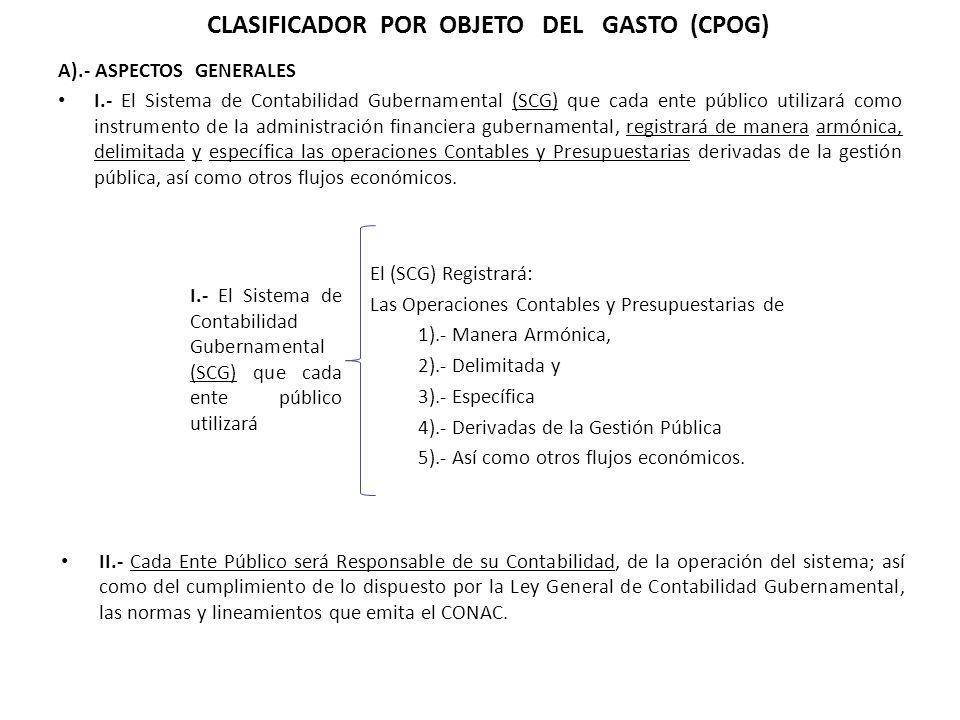 A).- ASPECTOS GENERALES I.- El Sistema de Contabilidad Gubernamental (SCG) que cada ente público utilizará como instrumento de la administración finan
