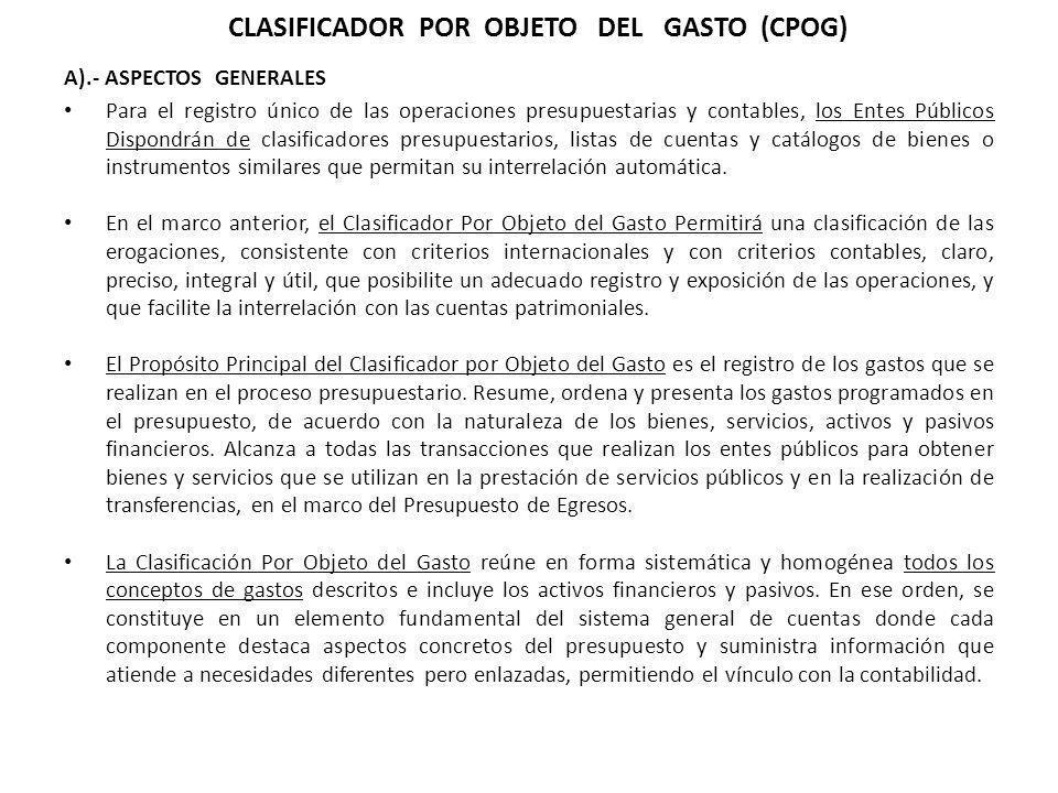 A).- ASPECTOS GENERALES CLASIFICADOR POR OBJETO DEL GASTO (CPOG) Para el registro único de las operaciones presupuestarias y contables, los Entes Públ