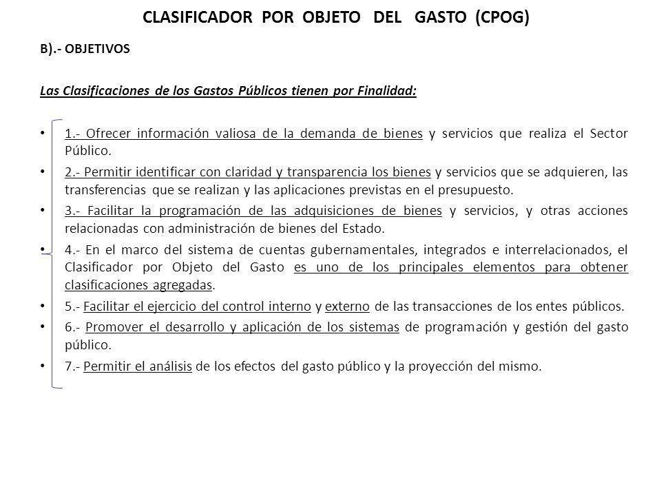 B).- OBJETIVOS Las Clasificaciones de los Gastos Públicos tienen por Finalidad: 1.- Ofrecer información valiosa de la demanda de bienes y servicios qu