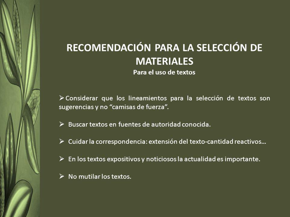 RECOMENDACIÓN PARA LA SELECCIÓN DE MATERIALES Para el uso de textos Considerar que los lineamientos para la selección de textos son sugerencias y no camisas de fuerza.