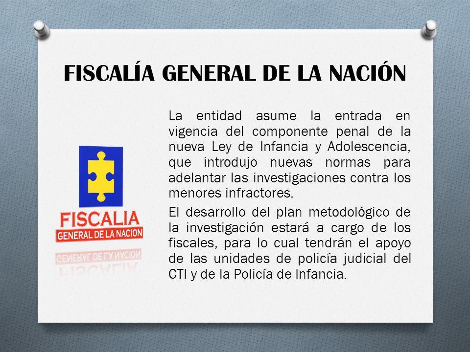 FISCALÍA GENERAL DE LA NACIÓN La entidad asume la entrada en vigencia del componente penal de la nueva Ley de Infancia y Adolescencia, que introdujo n