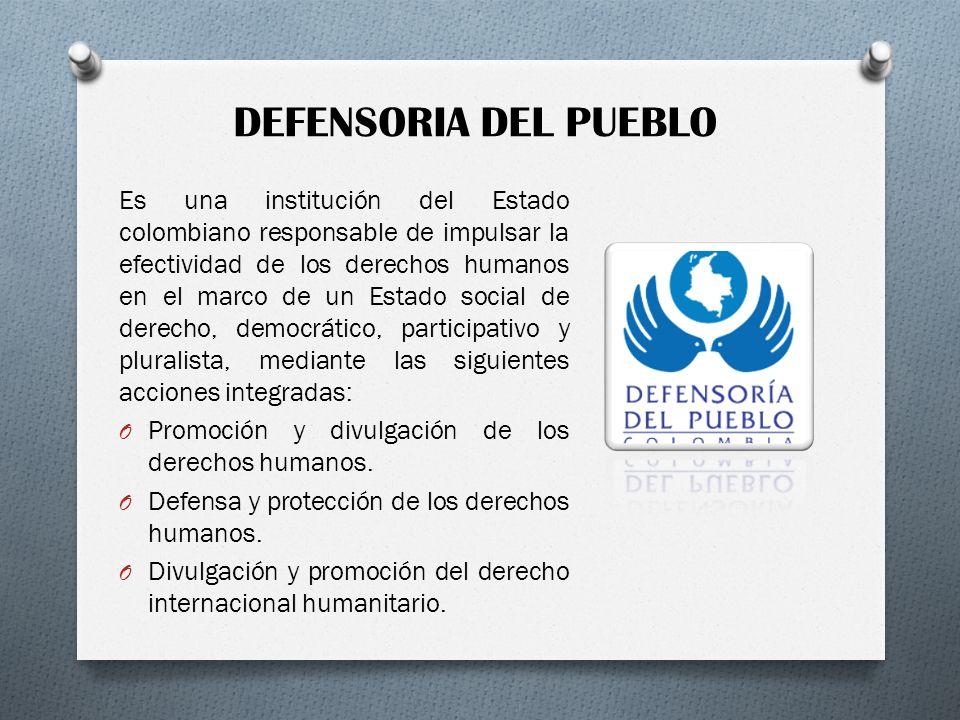 DEFENSORIA DEL PUEBLO Es una institución del Estado colombiano responsable de impulsar la efectividad de los derechos humanos en el marco de un Estado