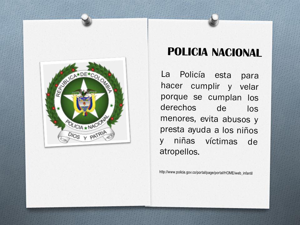 La Policía esta para hacer cumplir y velar porque se cumplan los derechos de los menores, evita abusos y presta ayuda a los niños y niñas víctimas de
