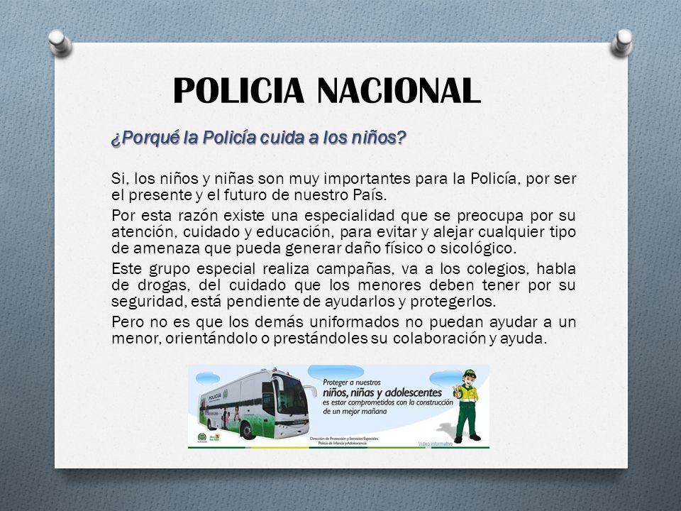 ¿Porqué la Policía cuida a los niños? Si, los niños y niñas son muy importantes para la Policía, por ser el presente y el futuro de nuestro País. Por