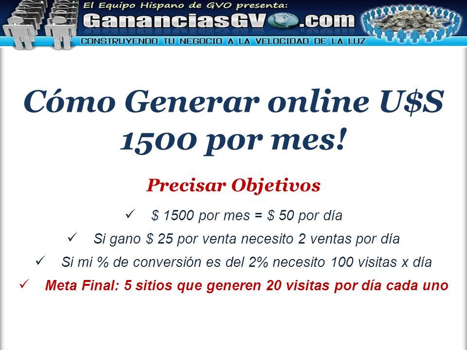 Cómo Generar online U$S 1500 por mes! Precisar Objetivos $ 1500 por mes = $ 50 por día Si gano $ 25 por venta necesito 2 ventas por día Si mi % de con