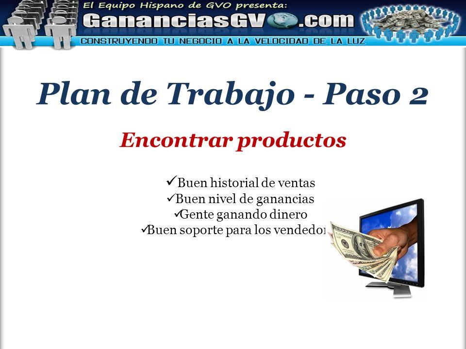 Plan de Trabajo - Paso 2 Encontrar productos Buen historial de ventas Buen nivel de ganancias Gente ganando dinero Buen soporte para los vendedores