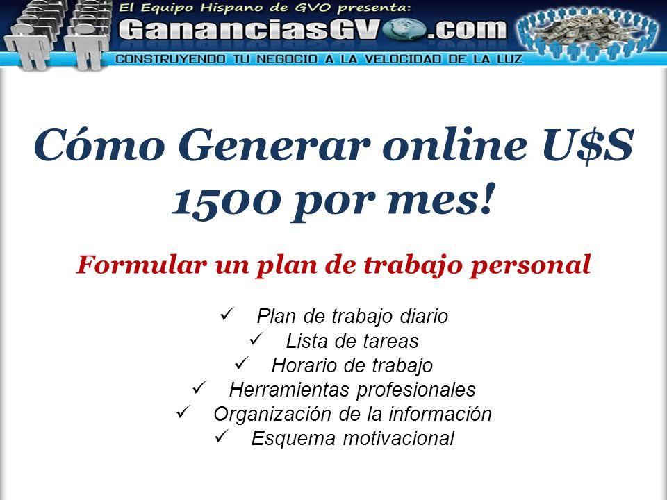 Cómo Generar online U$S 1500 por mes! Formular un plan de trabajo personal Plan de trabajo diario Lista de tareas Horario de trabajo Herramientas prof