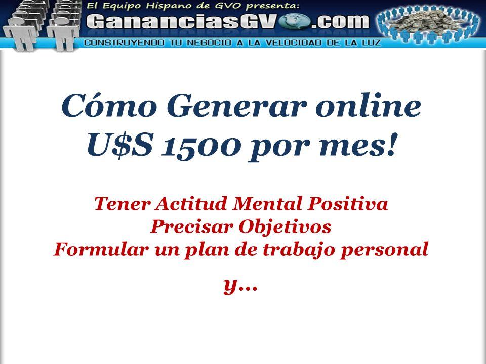 Cómo Generar online U$S 1500 por mes! Tener Actitud Mental Positiva Precisar Objetivos Formular un plan de trabajo personal y…