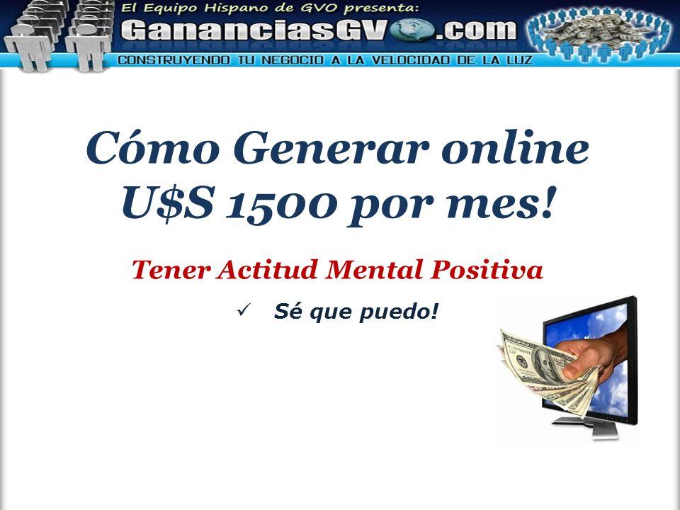 Cómo Generar online U$S 1500 por mes! Tener Actitud Mental Positiva Sé que puedo!