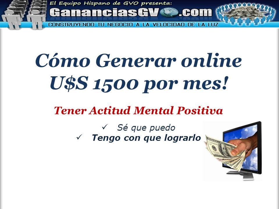 Cómo Generar online U$S 1500 por mes! Tener Actitud Mental Positiva Sé que puedo Tengo con que lograrlo