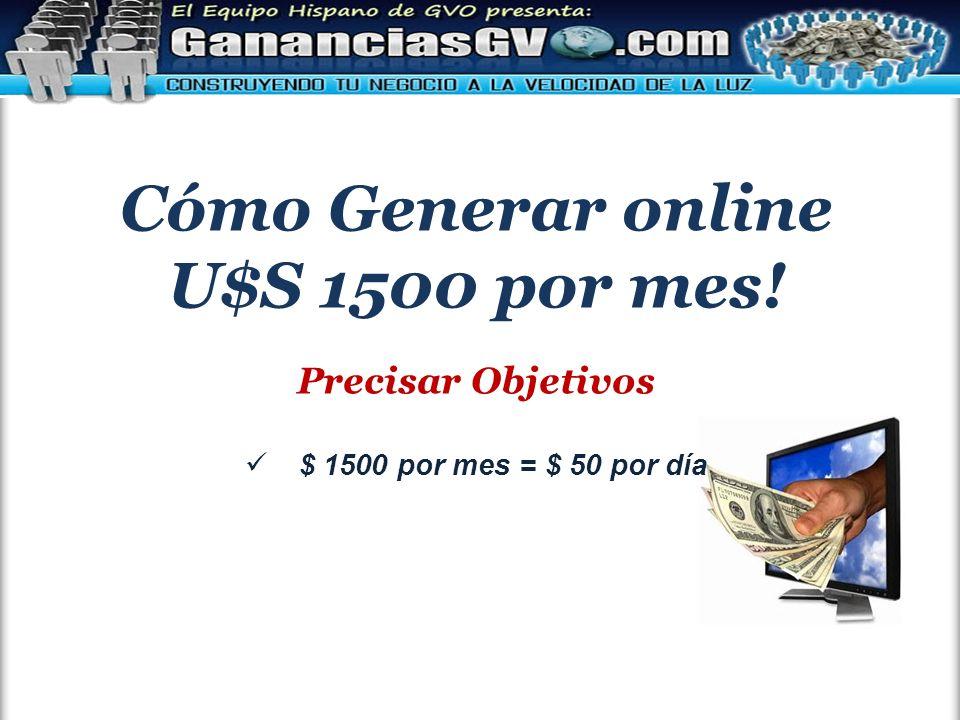 Cómo Generar online U$S 1500 por mes! Precisar Objetivos $ 1500 por mes = $ 50 por día