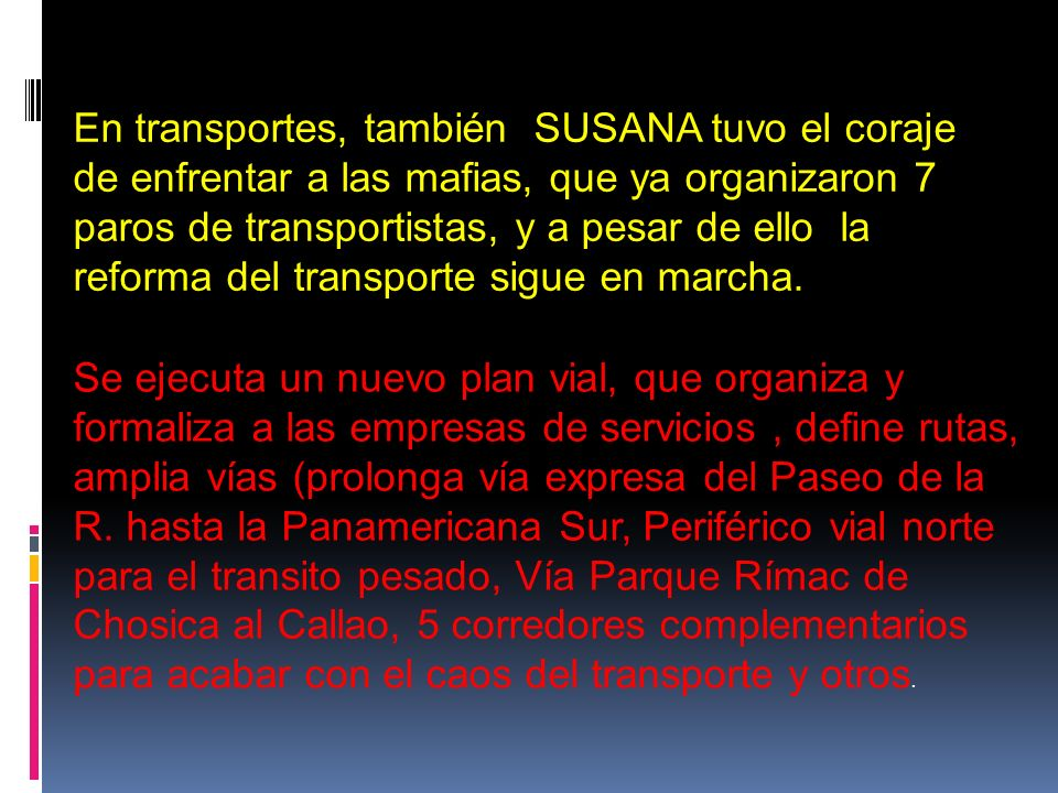 En transportes, también SUSANA tuvo el coraje de enfrentar a las mafias, que ya organizaron 7 paros de transportistas, y a pesar de ello la reforma del transporte sigue en marcha.
