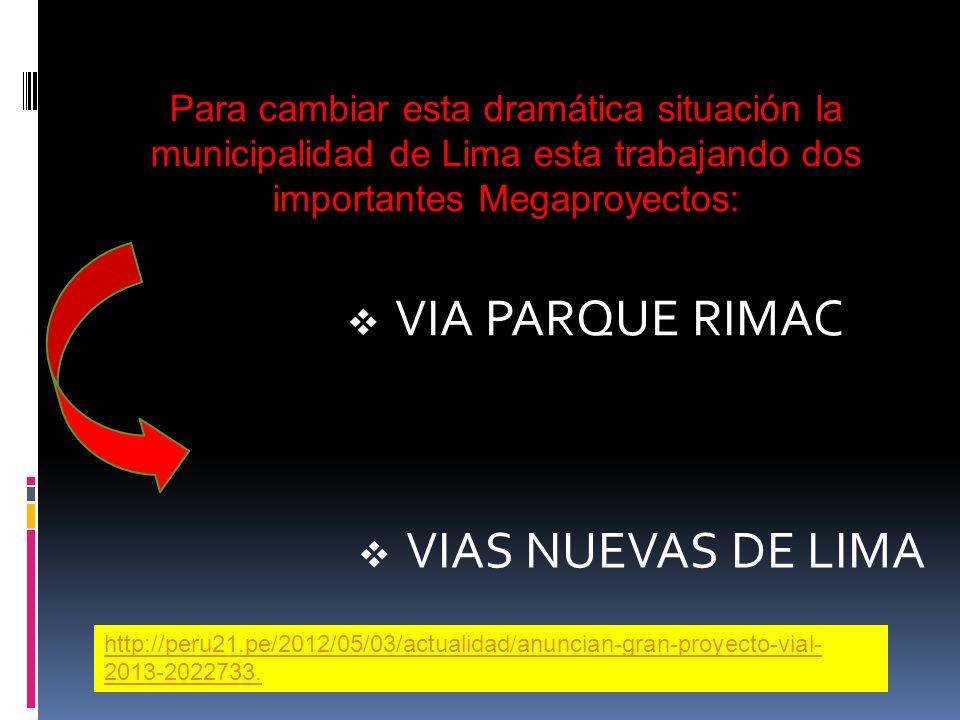 Para cambiar esta dramática situación la municipalidad de Lima esta trabajando dos importantes Megaproyectos: VIA PARQUE RIMAC VIAS NUEVAS DE LIMA http://peru21.pe/2012/05/03/actualidad/anuncian-gran-proyecto-vial- 2013-2022733.