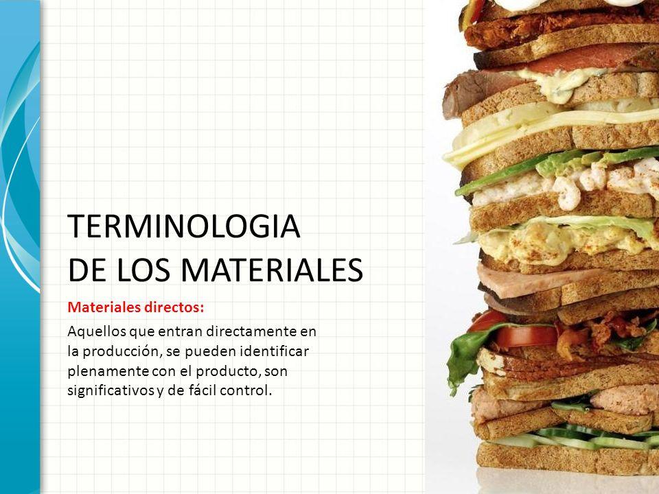TERMINOLOGIA DE LOS MATERIALES Materiales directos: Aquellos que entran directamente en la producción, se pueden identificar plenamente con el product