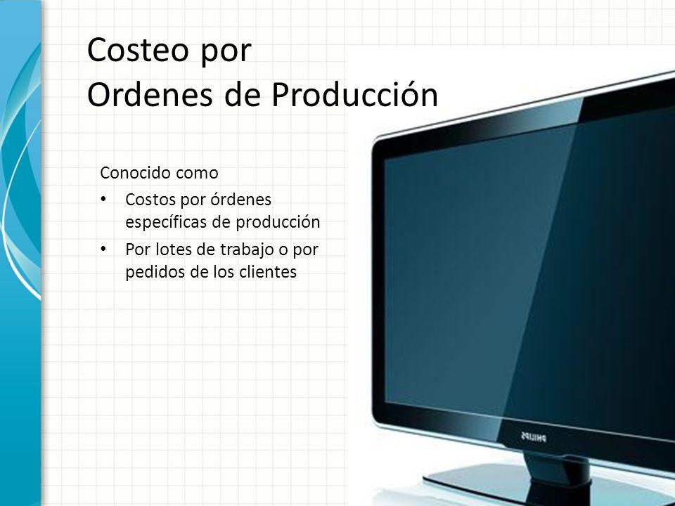 Costeo por Ordenes de Producción Conocido como Costos por órdenes específicas de producción Por lotes de trabajo o por pedidos de los clientes