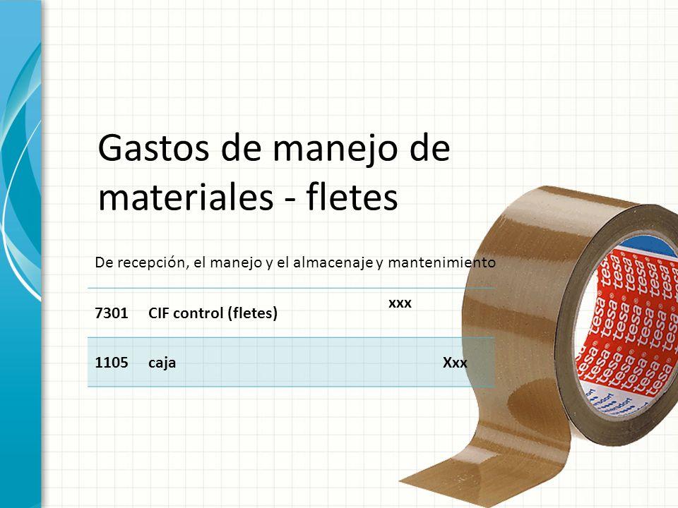 Gastos de manejo de materiales - fletes 7301CIF control (fletes) xxx 1105cajaXxx De recepción, el manejo y el almacenaje y mantenimiento