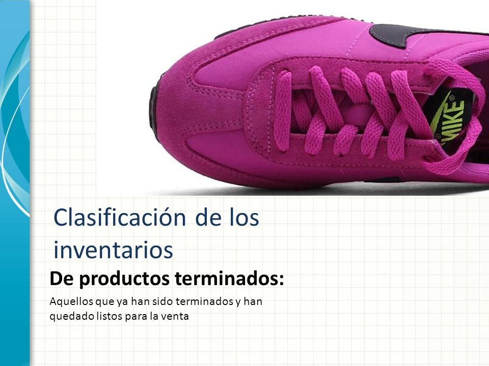 Clasificación de los inventarios De productos terminados: Aquellos que ya han sido terminados y han quedado listos para la venta