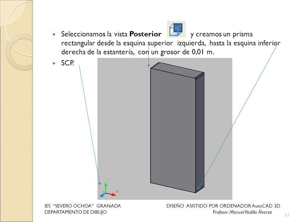 Seleccionamos la vista Posterior y creamos un prisma rectangular desde la esquina superior izquierda, hasta la esquina inferior derecha de la estanter