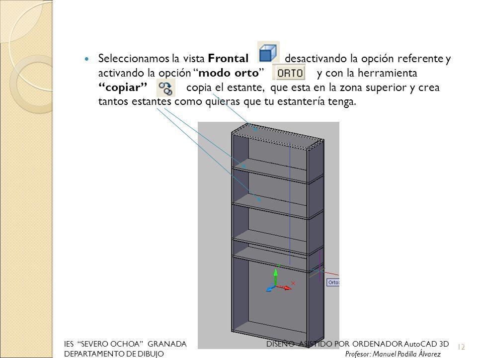 Seleccionamos la vista Frontal desactivando la opción referente y activando la opción modo orto y con la herramienta copiar copia el estante, que esta