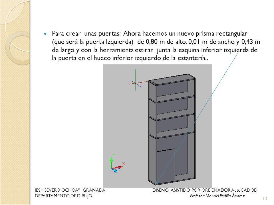 Para crear unas puertas: Ahora hacemos un nuevo prisma rectangular (que será la puerta Izquierda) de 0,80 m de alto, 0,01 m de ancho y 0,43 m de largo