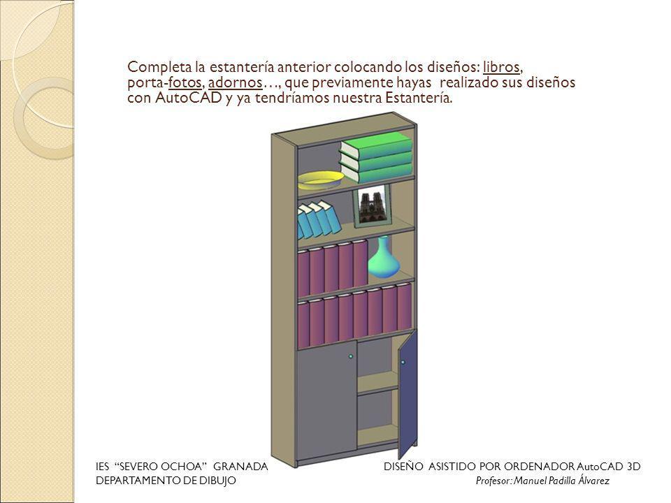 Completa la estantería anterior colocando los diseños: libros, porta-fotos, adornos…, que previamente hayas realizado sus diseños con AutoCAD y ya ten
