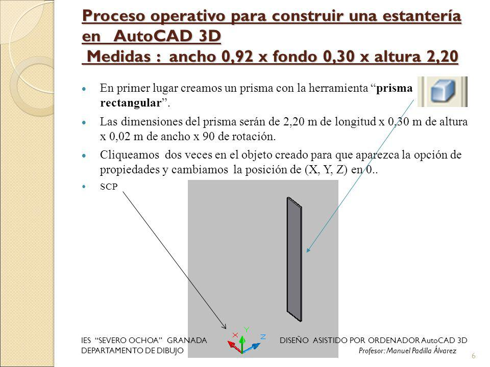 Proceso operativo para construir una estantería en AutoCAD 3D Medidas : ancho 0,92 x fondo 0,30 x altura 2,20 En primer lugar creamos un prisma con la