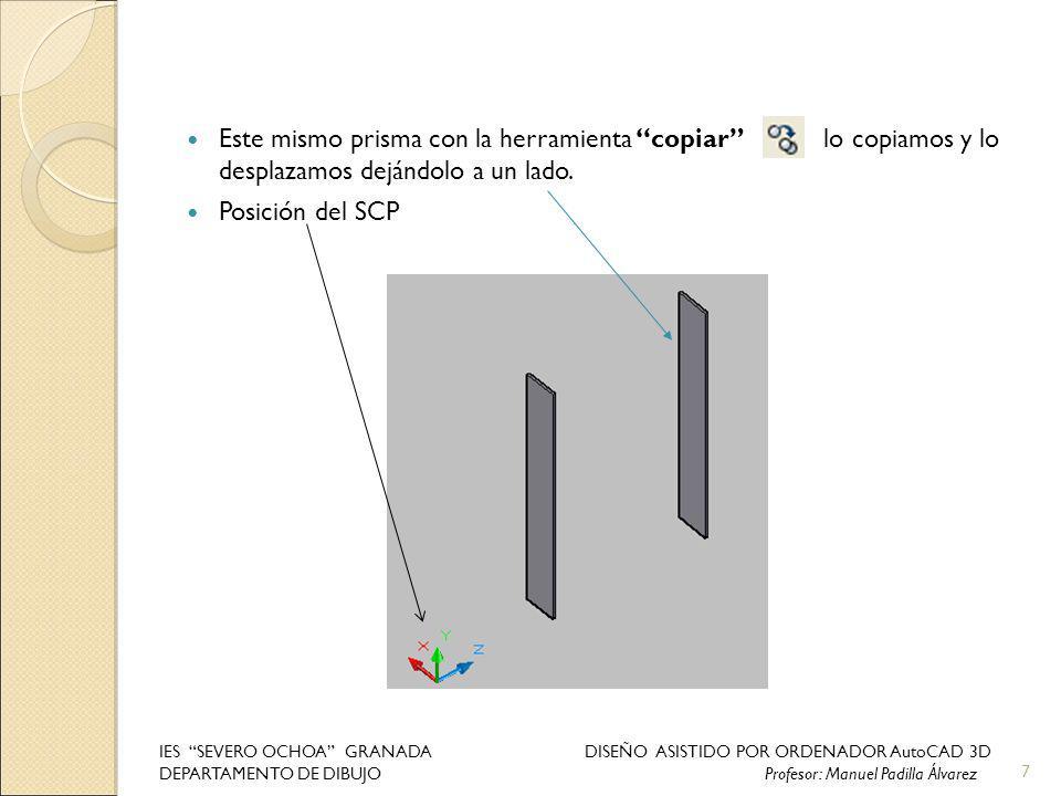 Este mismo prisma con la herramienta copiar lo copiamos y lo desplazamos dejándolo a un lado. Posición del SCP 7 IES SEVERO OCHOA GRANADA DISEÑO ASIST