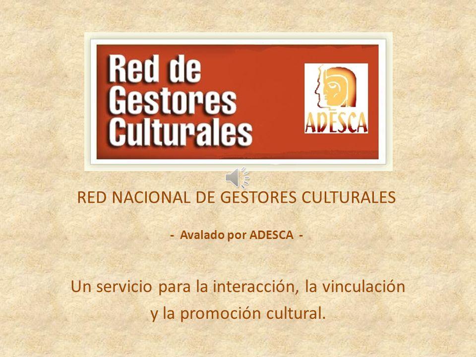 RED NACIONAL DE GESTORES CULTURALES - Avalado por ADESCA - Un servicio para la interacción, la vinculación y la promoción cultural.