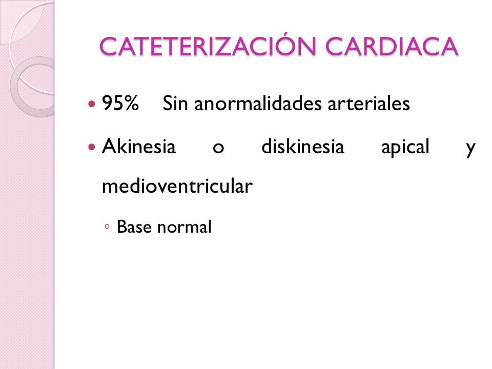 CATETERIZACIÓN CARDIACA 95% Sin anormalidades arteriales Akinesia o diskinesia apical y medioventricular Base normal