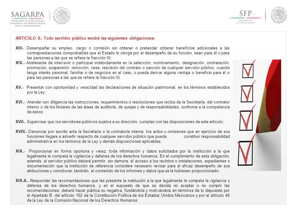 ARTICULO 8.- Todo servidor público tendrá las siguientes obligaciones: XIII.- Desempeñar su empleo, cargo o comisión sin obtener o pretender obtener b