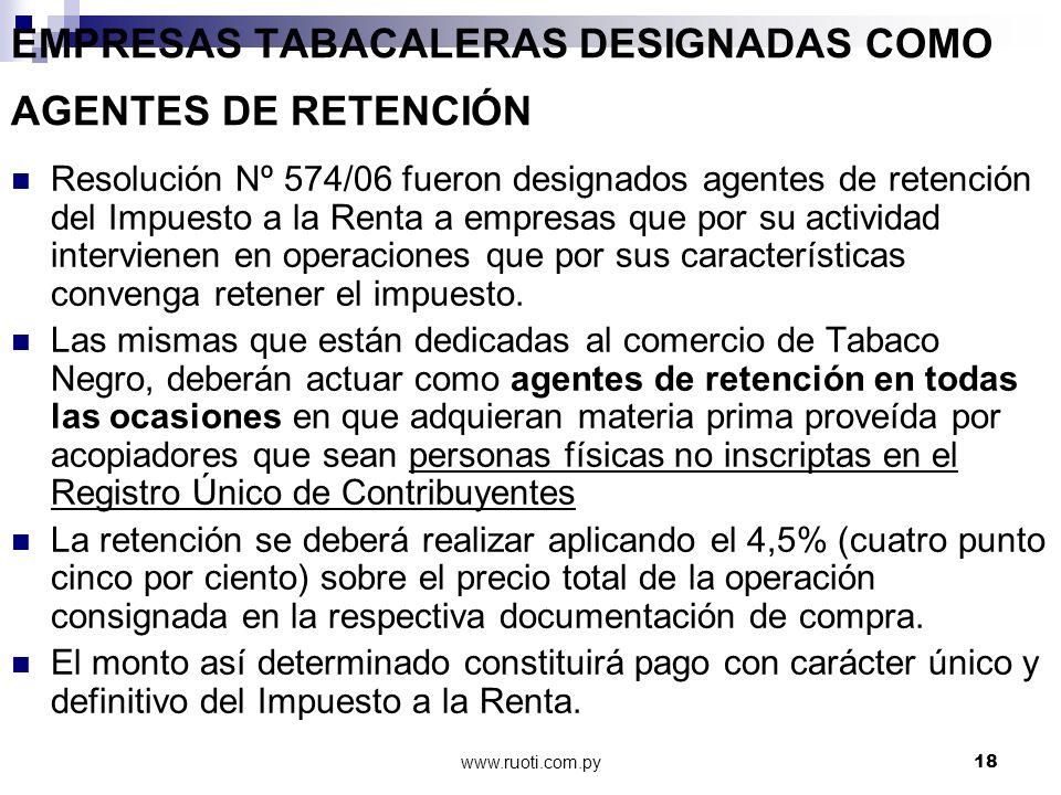 www.ruoti.com.py18 EMPRESAS TABACALERAS DESIGNADAS COMO AGENTES DE RETENCIÓN Resolución Nº 574/06 fueron designados agentes de retención del Impuesto