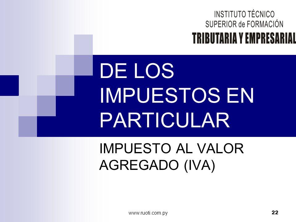 www.ruoti.com.py22 DE LOS IMPUESTOS EN PARTICULAR IMPUESTO AL VALOR AGREGADO (IVA)