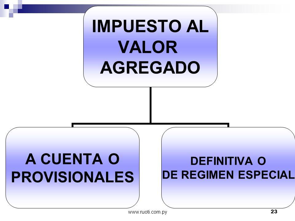www.ruoti.com.py23 IMPUESTO AL VALOR AGREGADO A CUENTA O PROVISIONALES DEFINITIVA O DE REGIMEN ESPECIAL