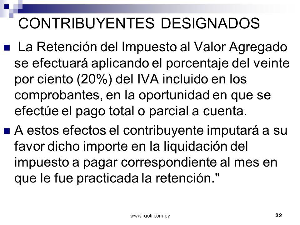 www.ruoti.com.py32 CONTRIBUYENTES DESIGNADOS La Retención del Impuesto al Valor Agregado se efectuará aplicando el porcentaje del veinte por ciento (2