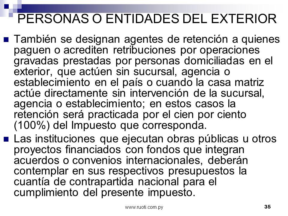 www.ruoti.com.py35 PERSONAS O ENTIDADES DEL EXTERIOR También se designan agentes de retención a quienes paguen o acrediten retribuciones por operacion