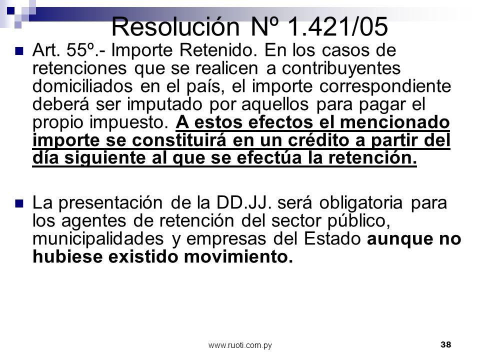 www.ruoti.com.py38 Resolución Nº 1.421/05 Art. 55º.- Importe Retenido. En los casos de retenciones que se realicen a contribuyentes domiciliados en el