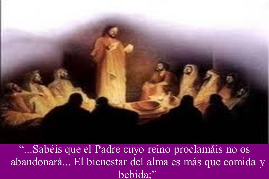 ...Sabéis que el Padre cuyo reino proclamáis no os abandonará... El bienestar del alma es más que comida y bebida;
