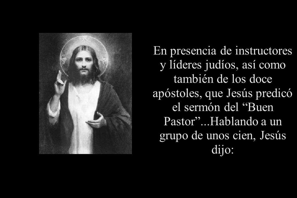 En presencia de instructores y líderes judíos, así como también de los doce apóstoles, que Jesús predicó el sermón del Buen Pastor...Hablando a un gru