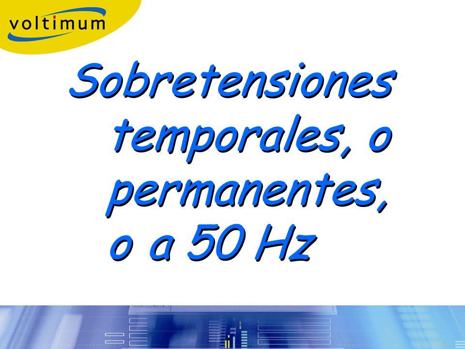 Sobretensiones temporales, o permanentes, oa 50 Hz