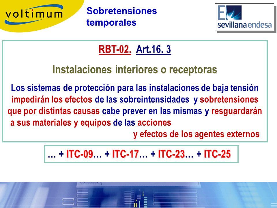 RBT-02. Art.16. 3 Instalaciones interiores o receptoras Los sistemas de protección para las instalaciones de baja tensión impedirán los efectos de las