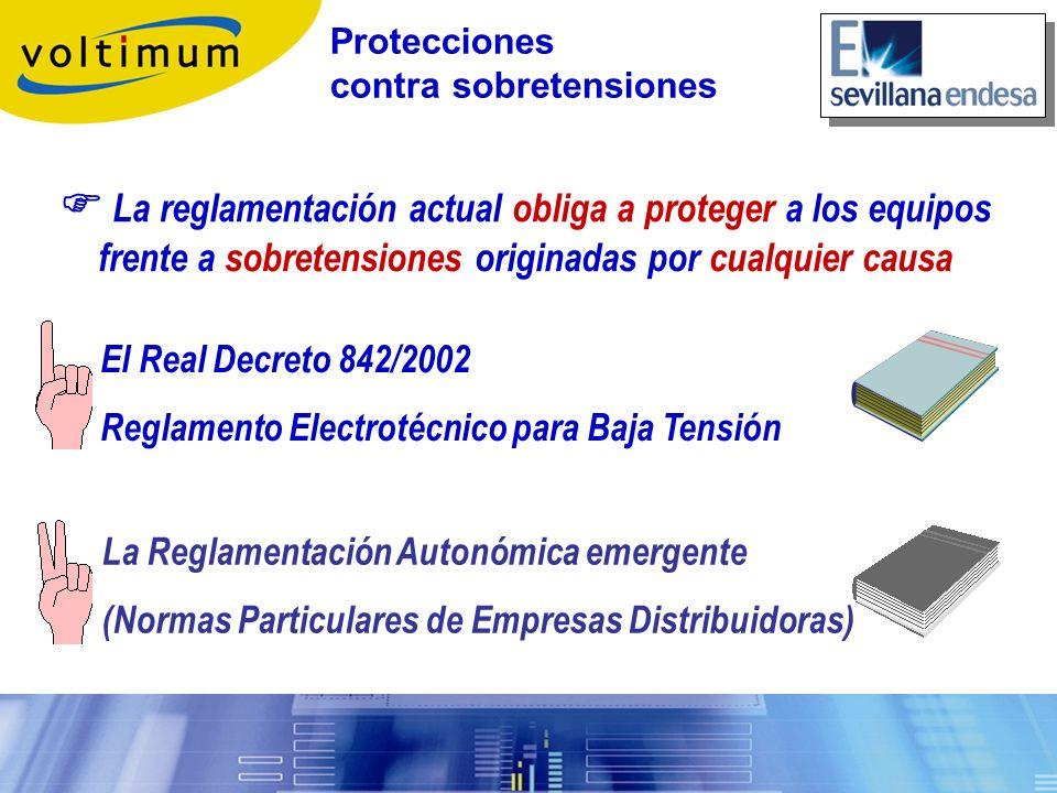 Protecciones contra sobretensiones La reglamentación actual obliga a proteger a los equipos frente a sobretensiones originadas por cualquier causa El