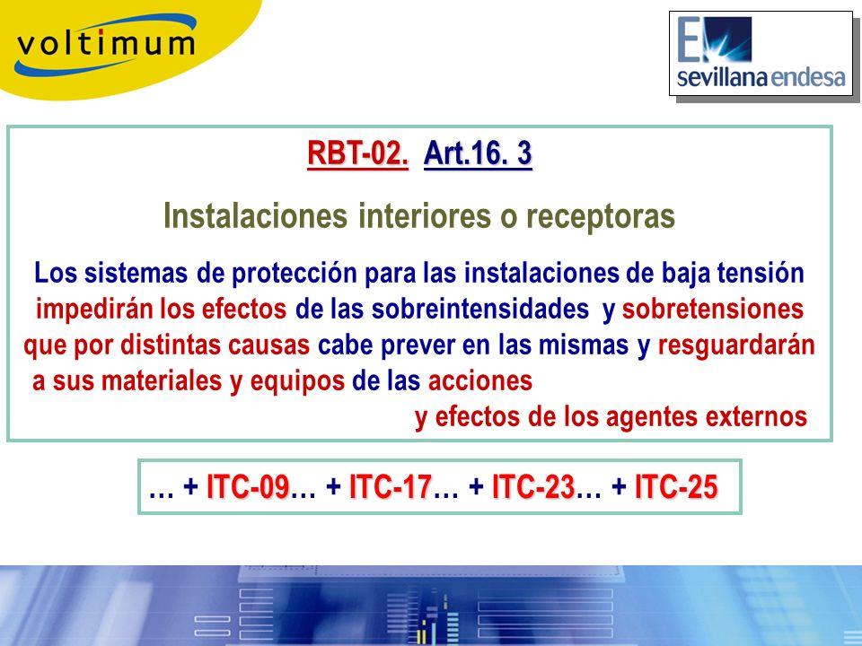 RBT-02.Art.16. 3 RBT-02. Art.16. 3 Instalaciones interiores o receptoras Los sistemas de protección para las instalaciones de baja tensión impedirán l