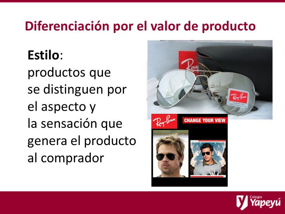 Diferenciación por el valor de producto Estilo: productos que se distinguen por el aspecto y la sensación que genera el producto al comprador