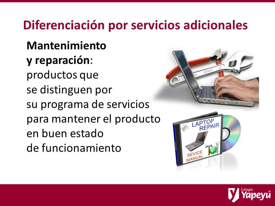 Diferenciación por servicios adicionales Mantenimiento y reparación: productos que se distinguen por su programa de servicios para mantener el producto en buen estado de funcionamiento