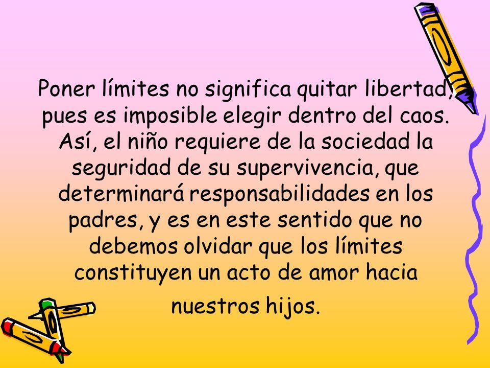 Poner límites no significa quitar libertad, pues es imposible elegir dentro del caos. Así, el niño requiere de la sociedad la seguridad de su superviv