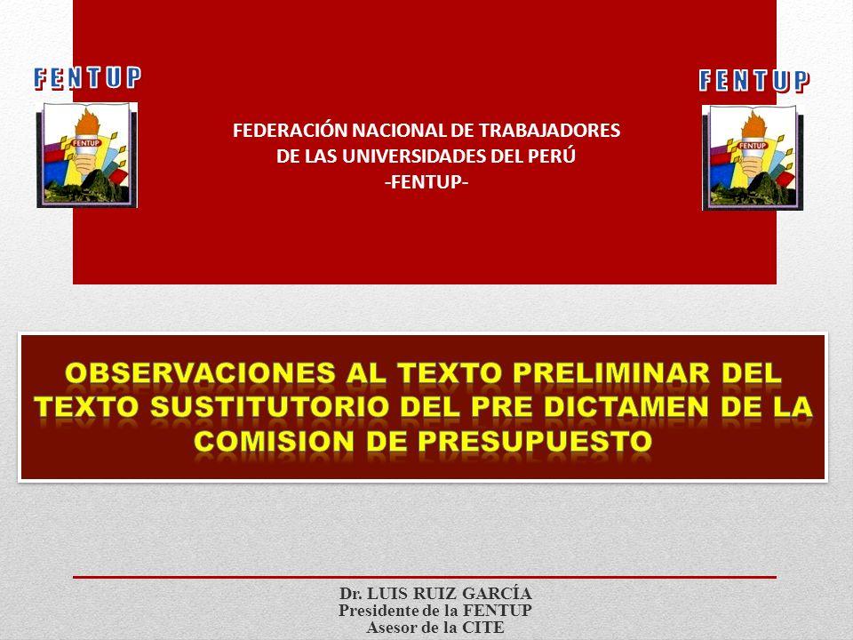 Dr. LUIS RUIZ GARCÍA Presidente de la FENTUP Asesor de la CITE FEDERACIÓN NACIONAL DE TRABAJADORES DE LAS UNIVERSIDADES DEL PERÚ -FENTUP-