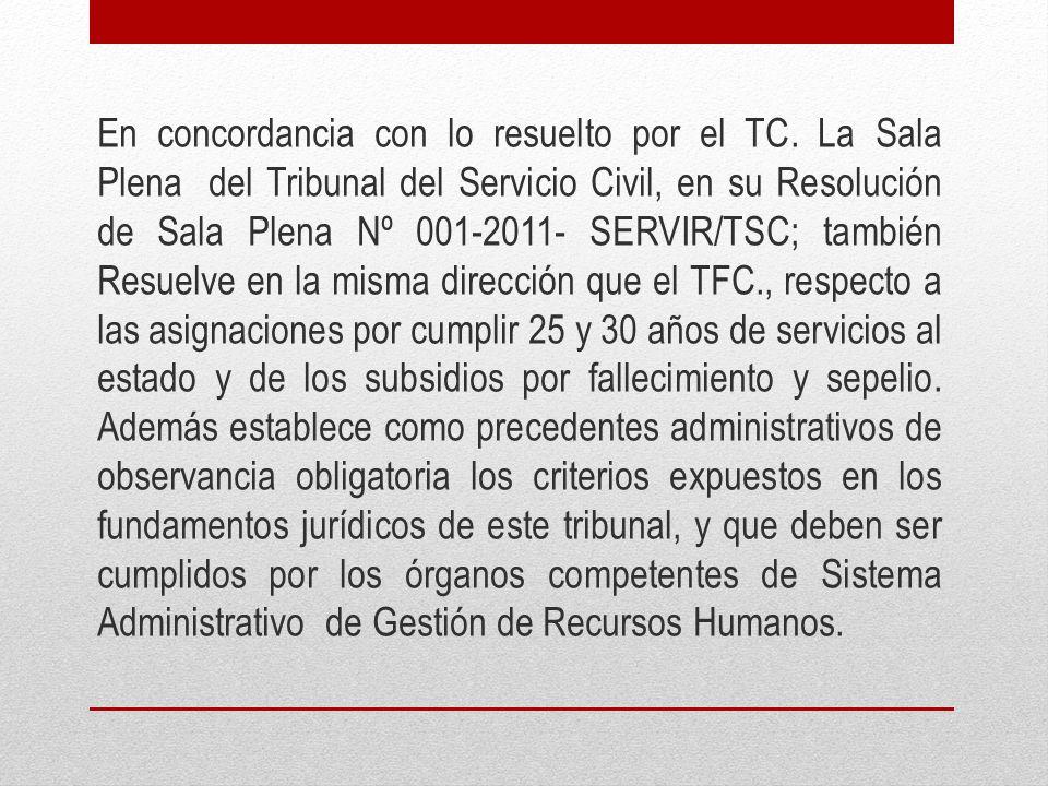 En concordancia con lo resuelto por el TC. La Sala Plena del Tribunal del Servicio Civil, en su Resolución de Sala Plena Nº 001-2011- SERVIR/TSC; tamb