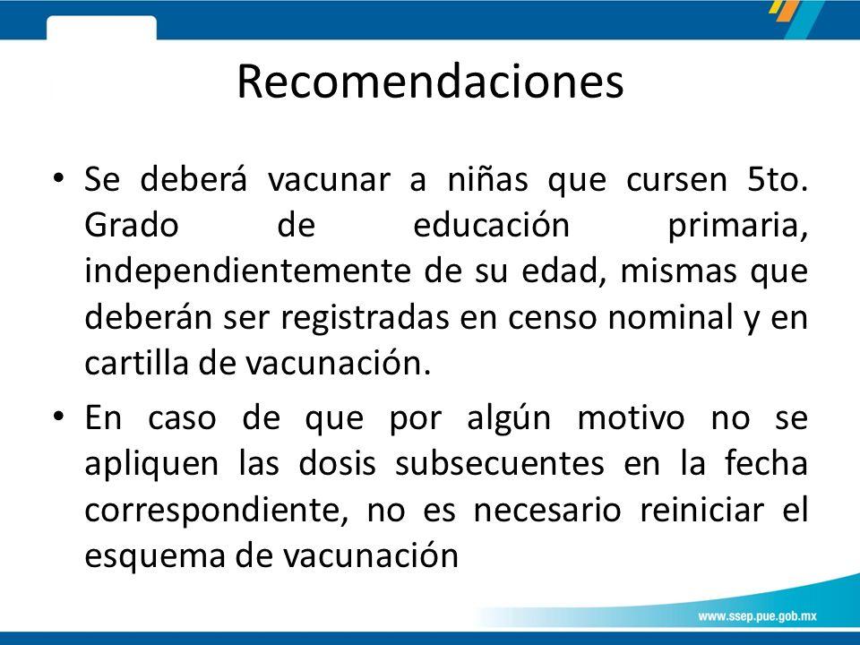 Recomendaciones Se deberá vacunar a niñas que cursen 5to.