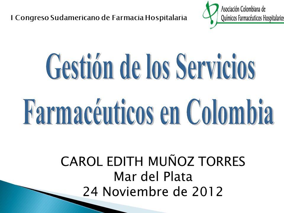 I Congreso Sudamericano de Farmacia Hospitalaria CAROL EDITH MUÑOZ TORRES Mar del Plata 24 Noviembre de 2012